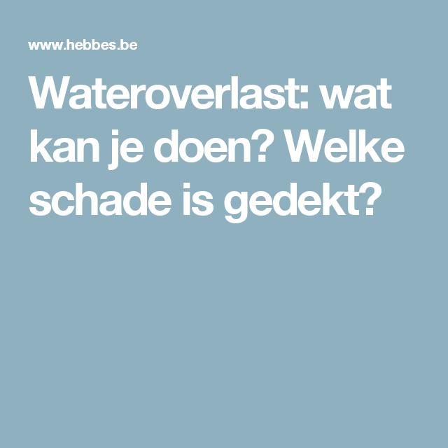 Wateroverlast: wat kan je doen? Welke schade is gedekt?