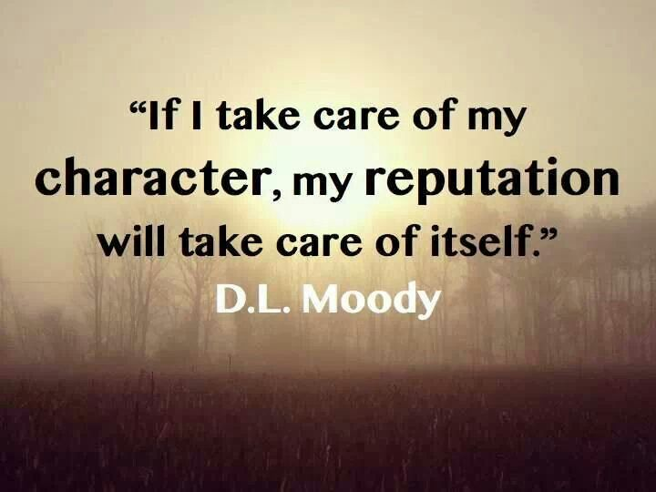 Dl Moody Quotes Impressive If I Take Care Of My Character My Reputation Will Take Care Of