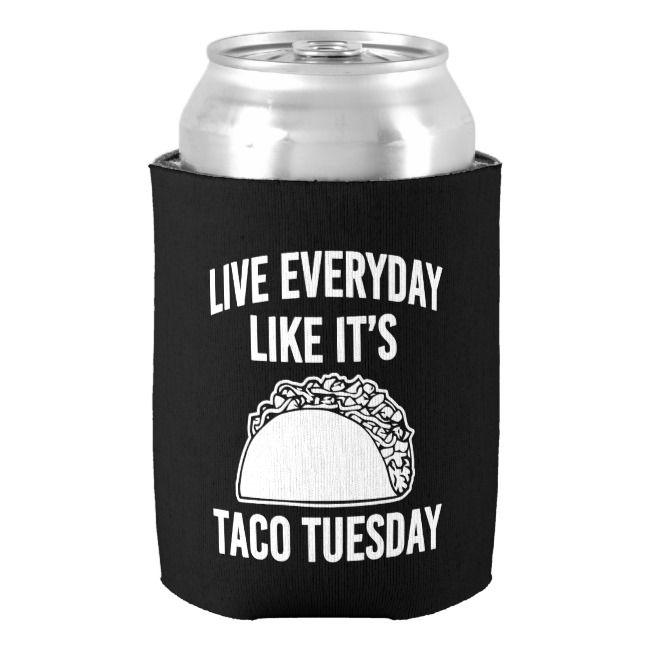 Live everyday like it's Taco Tuesday funny can Can Cooler | Zazzle.com