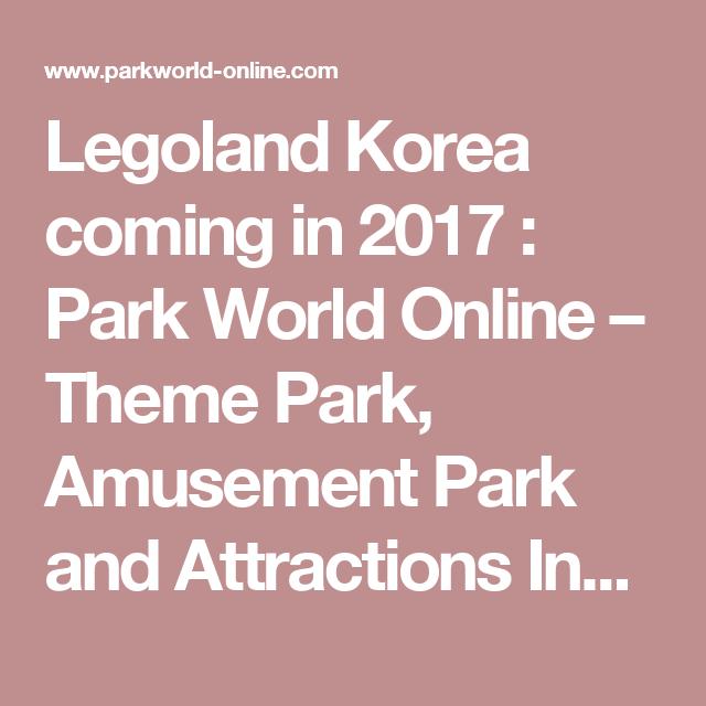 Legoland Korea coming in 2017 : Park World Online – Theme