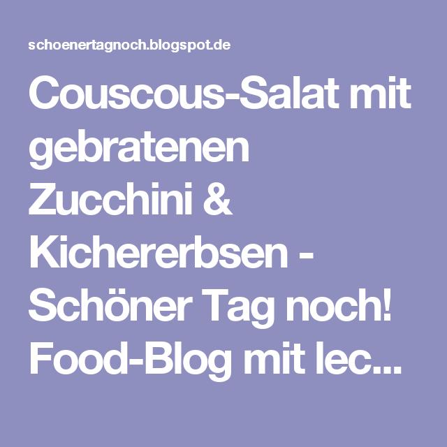 Couscous-Salat mit gebratenen Zucchini & Kichererbsen - Schöner Tag noch! Food-Blog mit leckeren Rezepten für jeden Tag