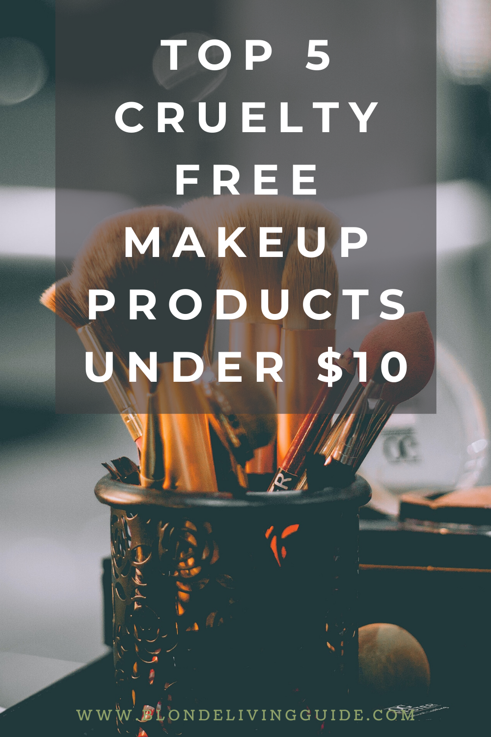 Top 5 Cruelty Free Makeup Products Under 10 in 2020