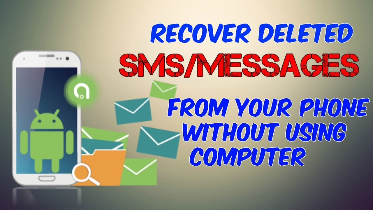 4 Methods You Must Try To Recover Deleted Text Messages On Android Without Computer Android Phone Hacks Hacking Apps For Android Phone Codes