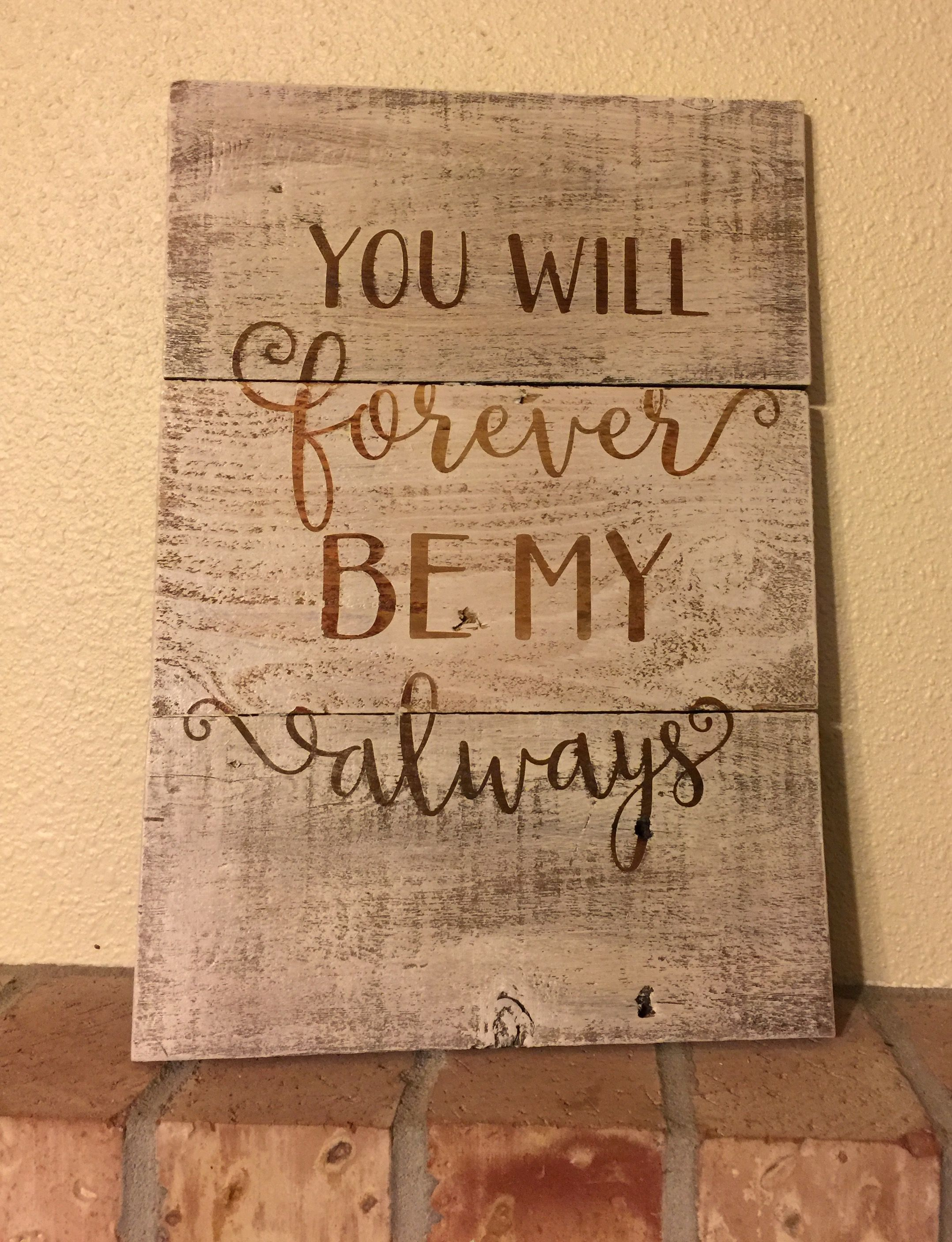 You Will Forever Be My Always Sign Pallets Reclaimed Wood Farmhouse Clutter Wooden Signs Diy Wood Pallet Signs Barn Wood Signs