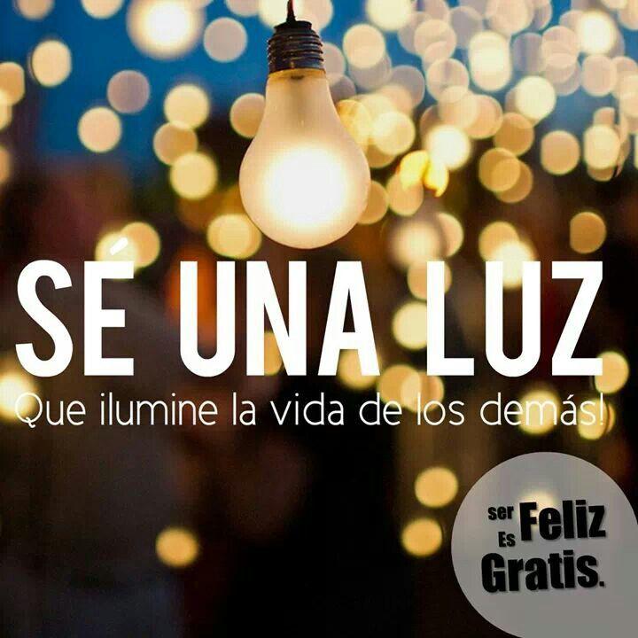 Se una luz que ilumine la vida de los demás.