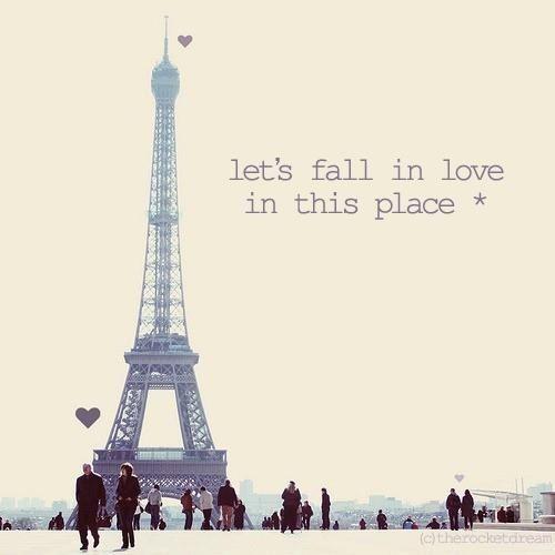 Fall in love in Paris.