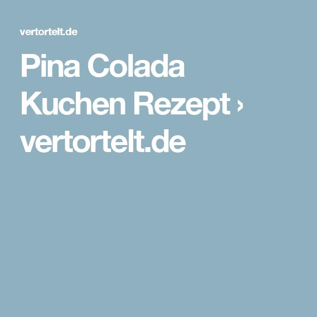 Pina Colada Kuchen Rezept › vertortelt.de