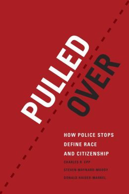 Pulled Over: How Police Stops Define Race and Citizenship by Charles R. Epp