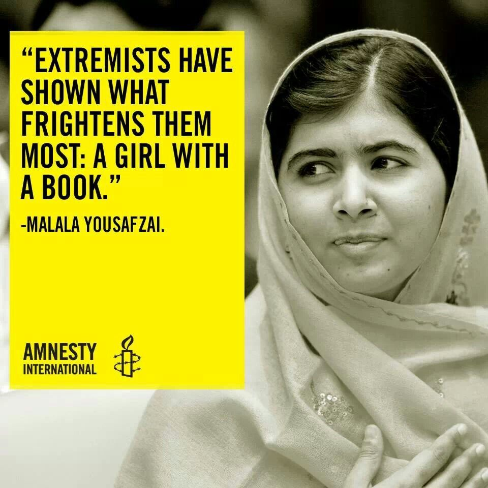"Powerful quote by Malala Yousafzai ""Extremists have shown what frightens them most: a girl with a book"" via Amnesty International"