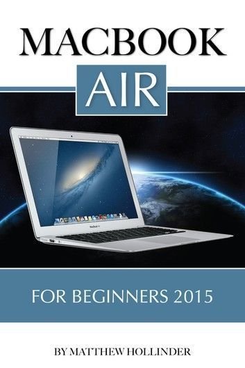MacBook Air: For Beginners 2015 ebook by Matthew Hollinder - Rakuten K