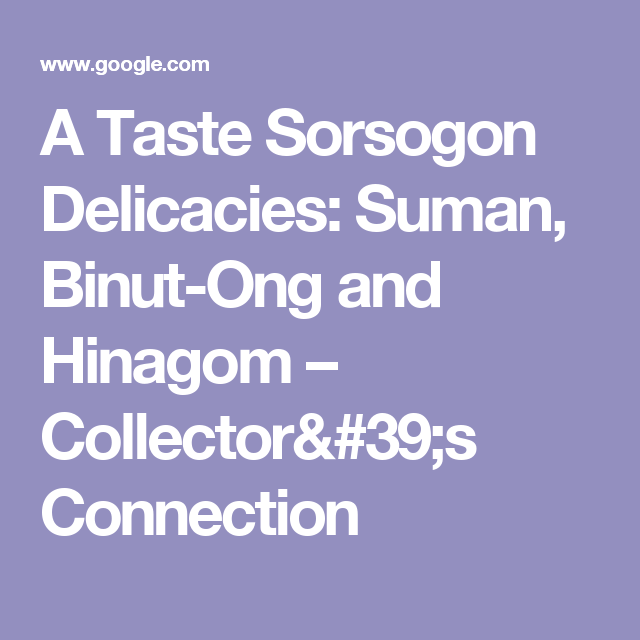 A Taste Sorsogon Delicacies: Suman, Binut-Ong and Hinagom – Collector's Connection