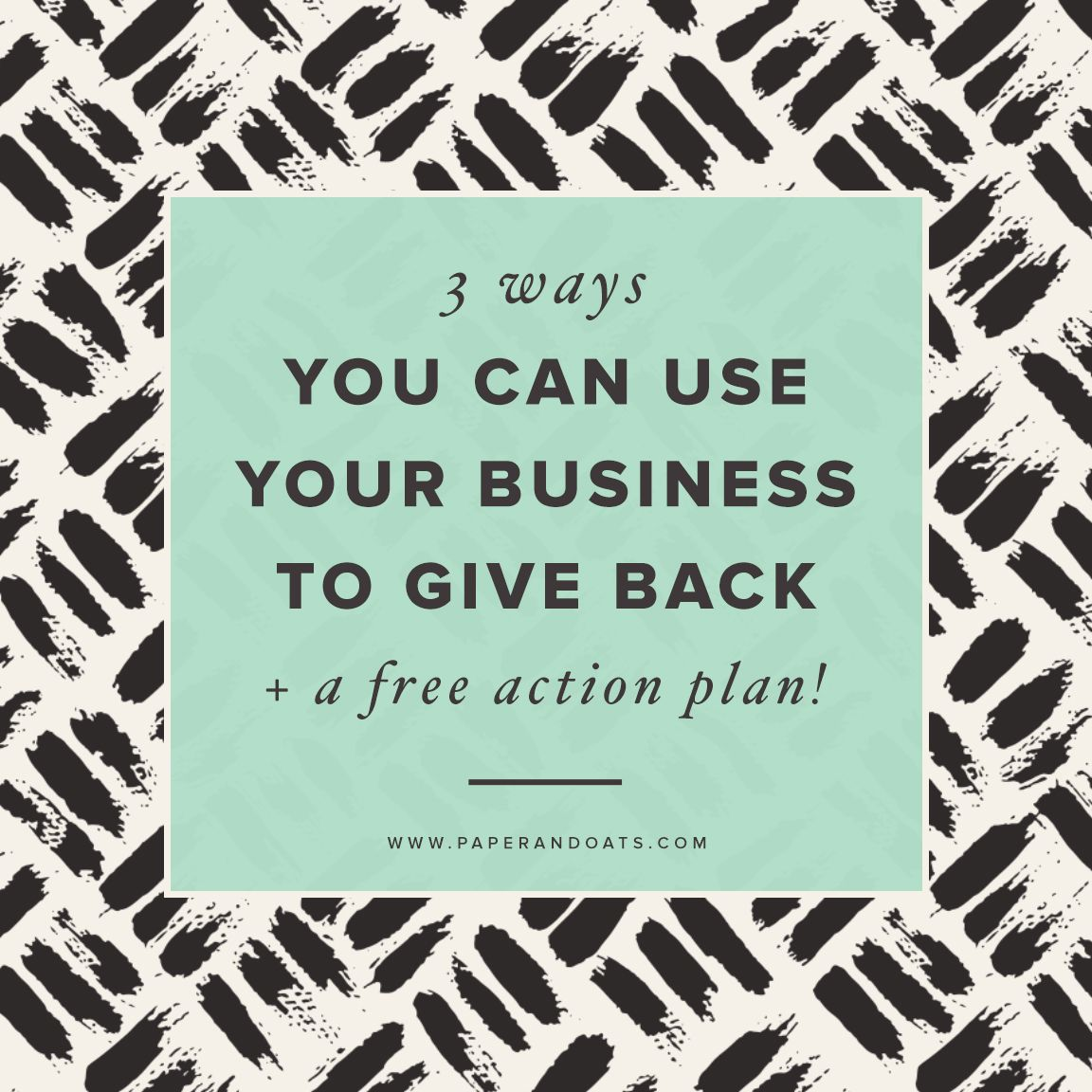 3 Ways You Can Use Your Business To Give Back Free Action Plan