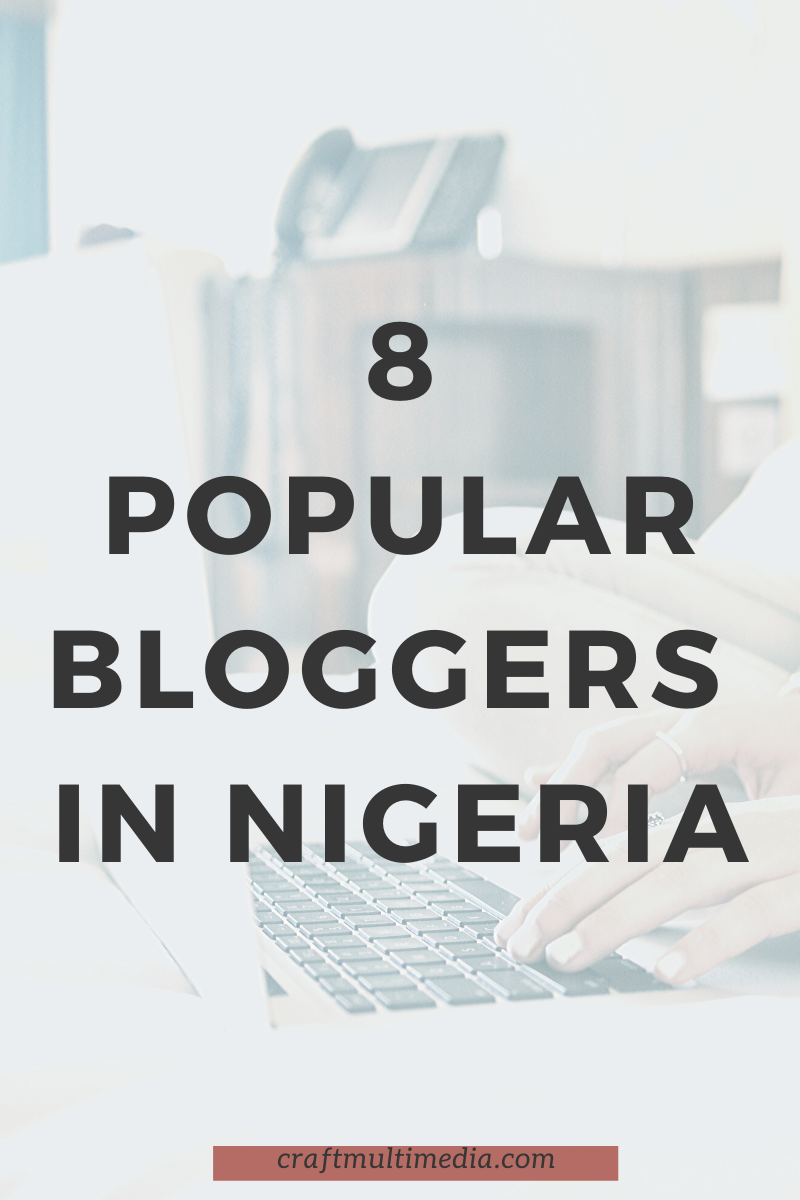 8 Popular Bloggers In Nigeria Craft Multimedia In 2020 Learn Wordpress Blogger Popular Blogs
