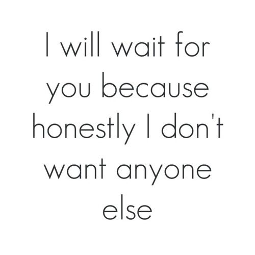 I Will Wait For You Words Crush Quotes For Him Relationship