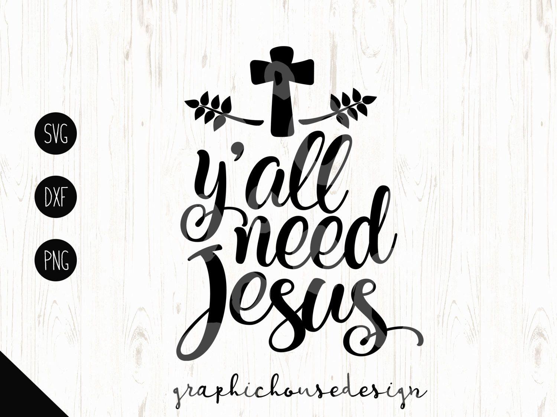 Jesus Svg Y All Need Jesus Cross Svg Christian Svg