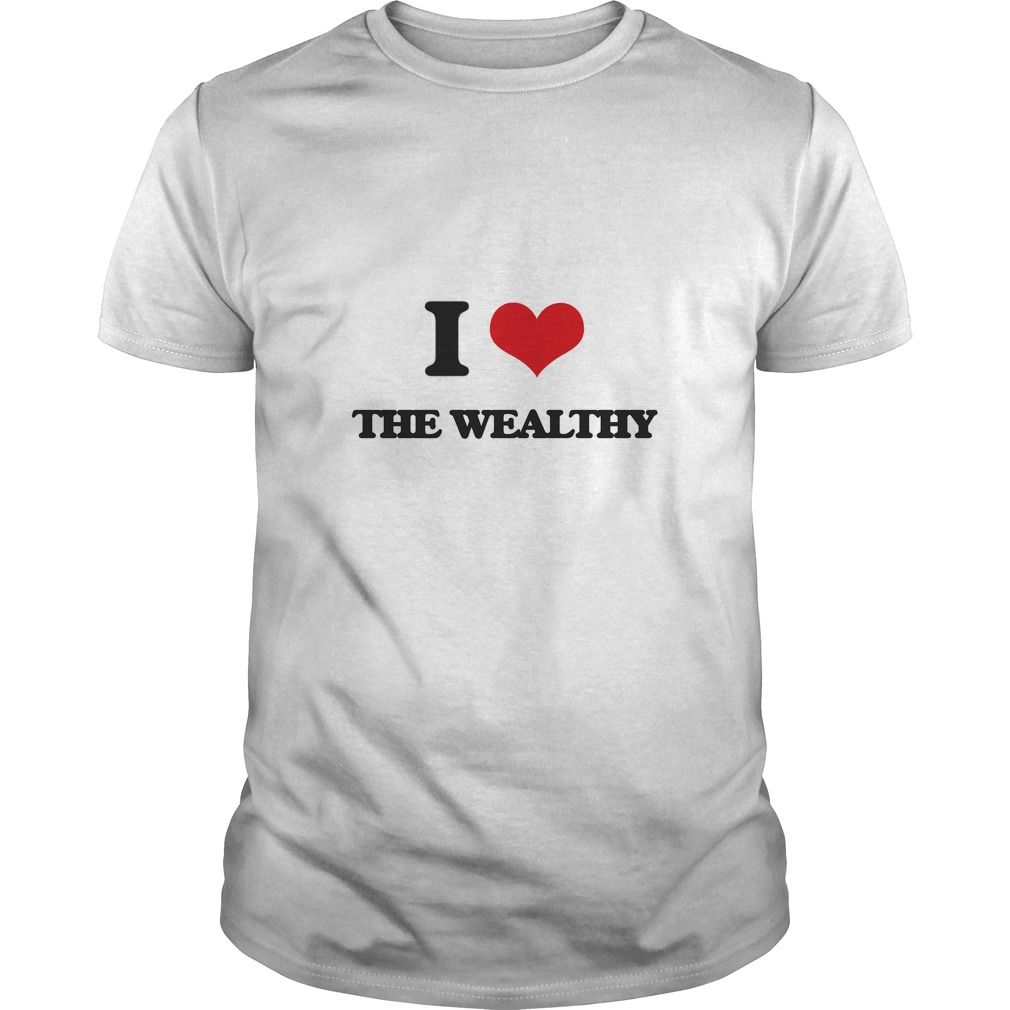 I love The Wealthy - Know someone who loves The Wealthy? Then this is the perfect gift for that person. Thank you for visiting my page. Please share with others who would enjoy this shirt.