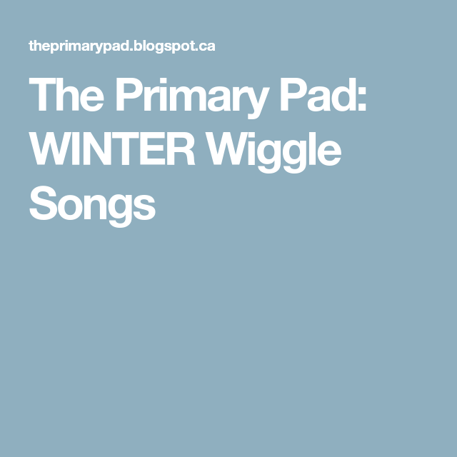 The Primary Pad: WINTER Wiggle Songs