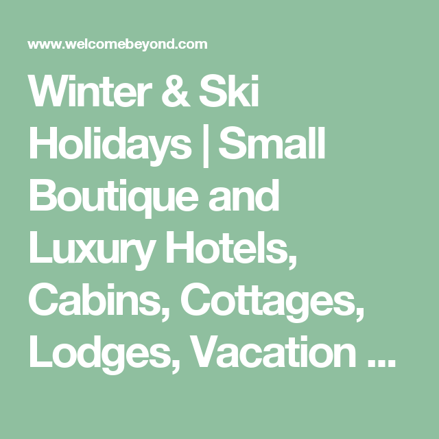 Winter & Ski Holidays | Small Boutique and Luxury Hotels, Cabins, Cottages, Lodges, Vacation Home and Villa Rentals | Welcome Beyond