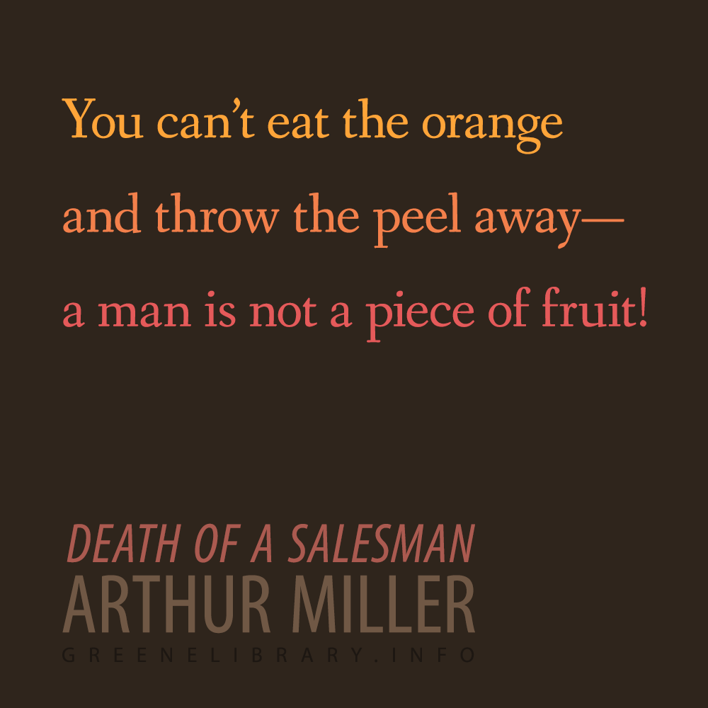 Death Of A Salesman Quotes You Can't Eat The Orange And Throw The Peel Awaya Man Is Not A