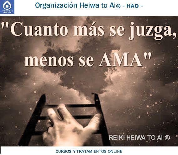 Cuanto más se juzga, menos se AMA!! Cursos de Reiki Heiwa to Ai (3 niveles): INFO:http://cursoshao.blogspot.com.es/ Organización Heiwa to Ai (HAO) Por un mundo pacífico y feliz!! Luz Blanca- terapeuta de HAR -
