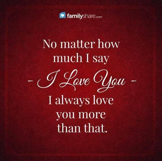No Matter How Much I Say I Love You I Will Always Love You More Than That Familyshare Love Quote I Always Love You Love Quotes Love My Husband