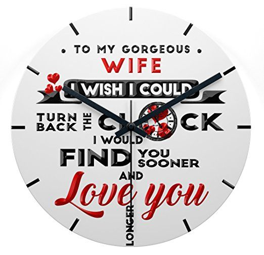 To My Gorgeous Wife I Wish I Could Turn Back The Clock I Would Find You Sooner And Love You Longer Wall Clock Love Wall Art Love Wall Funny Wall