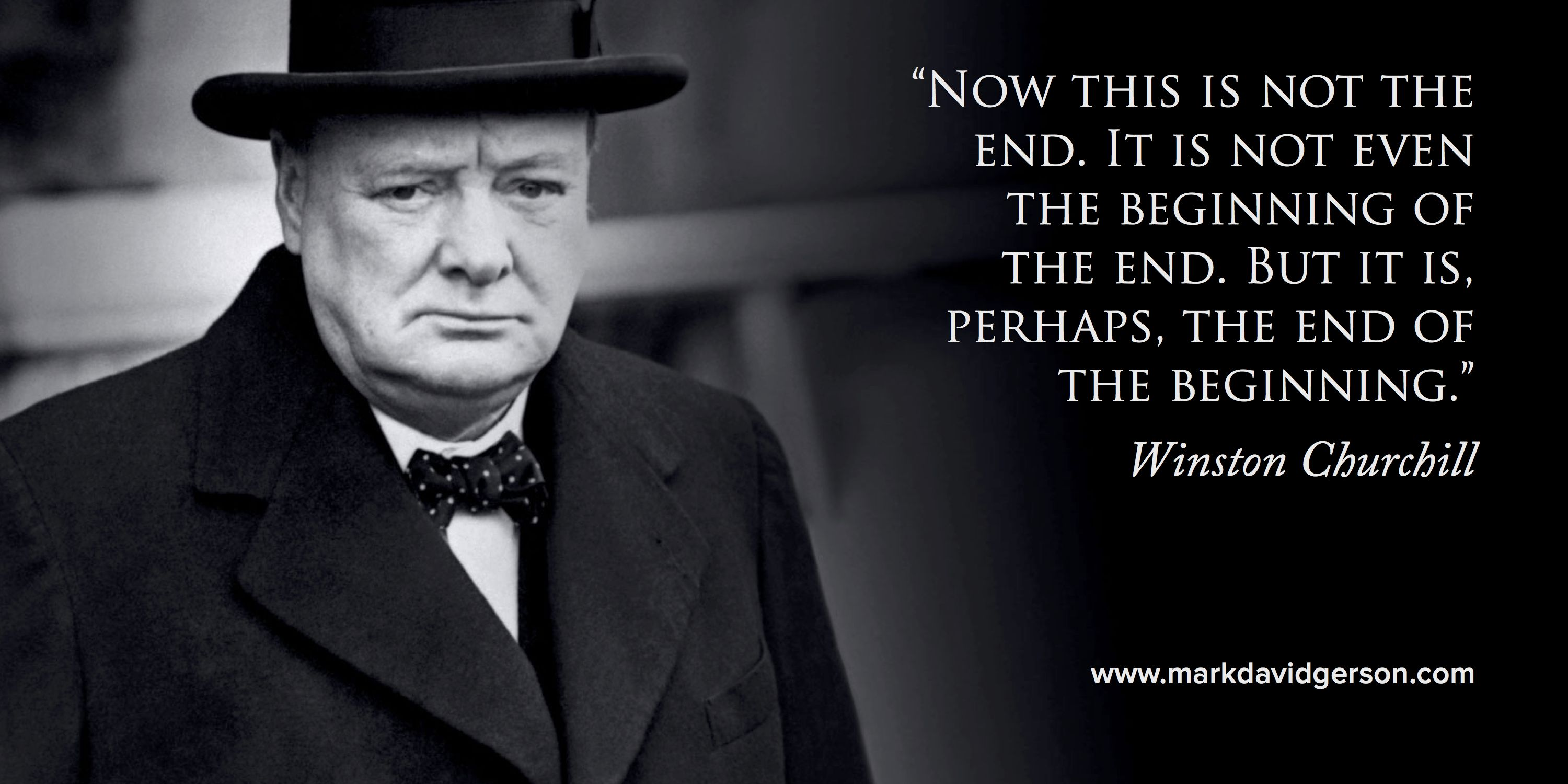 Now This Is Not The End It Is Not Even The Beginning Of The End But It Is Perhaps The End Of The Beginning Churchill Quotes Ending Quotes People Quotes