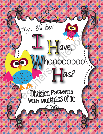 I Have, Whoooo Has? Division Patterns with Multiples of 10 from Mrs Bs Best on TeachersNotebook.com (17 pages)