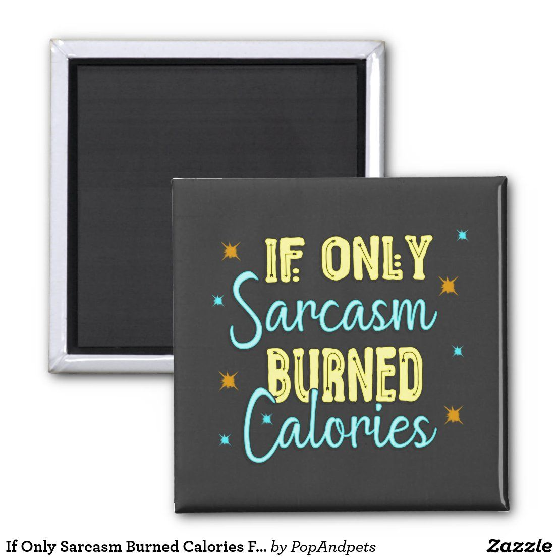 If Only Sarcasm Burned Calories Funny Quote Gifts Magnet Zazzle Com In 2021 Funny Gift Quotes Gift Quotes Funny Quotes