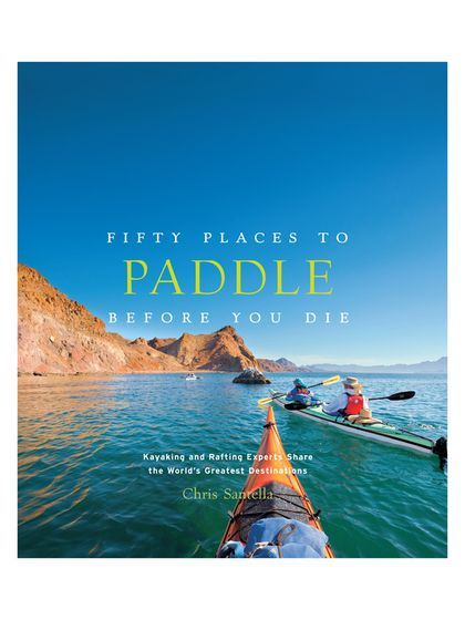 Fifty Places to Paddle Before You Die by Abrams at Gilt