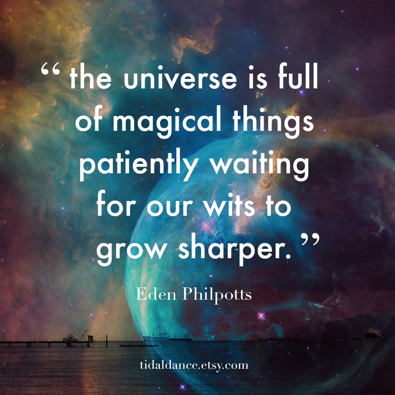 """""""the universe is full of magical things patiently waiting"""