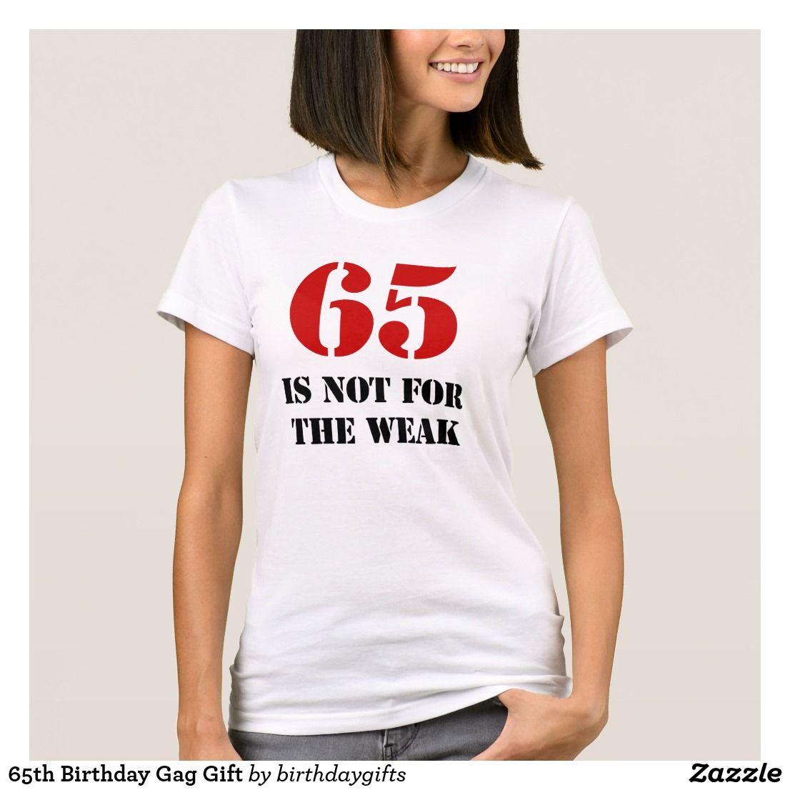 65th birthday gag gift tshirt t shirts for