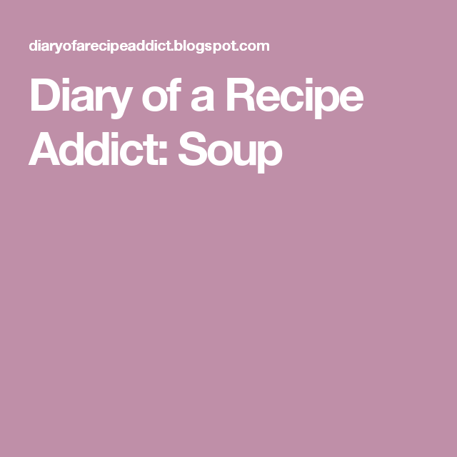 Diary of a Recipe Addict: Soup