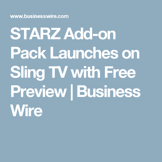 STARZ Add-on Pack Launches on Sling TV with Free Preview | financial ...