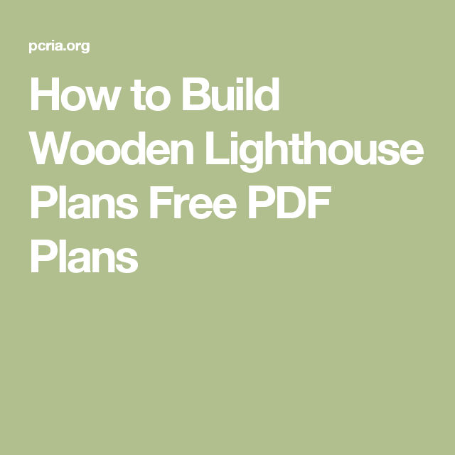How To Build Wooden Lighthouse Plans Free Pdf Plans How To Plan Diy Projects Plans Lighthouse