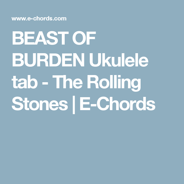 BEAST OF BURDEN Ukulele tab - The Rolling Stones | E-Chords ...