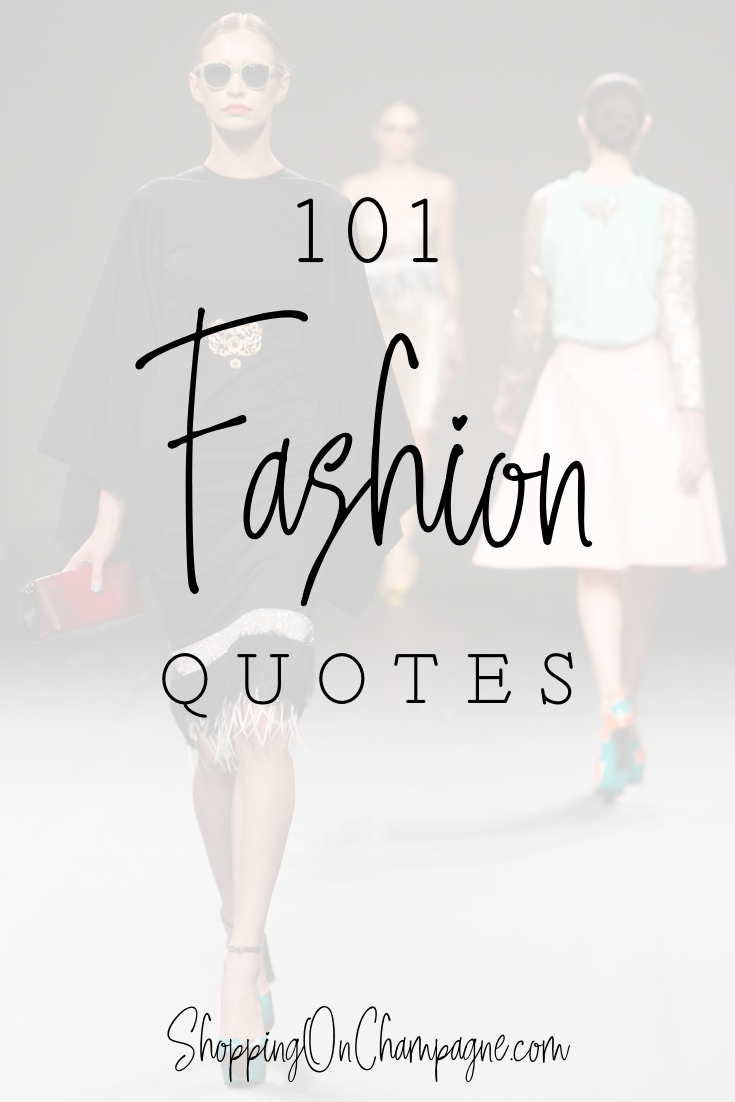 101 Fashion Quotes Shopping On Champagne Fashion Quotes Shopping Quotes Fashion Fashion Designer Quotes