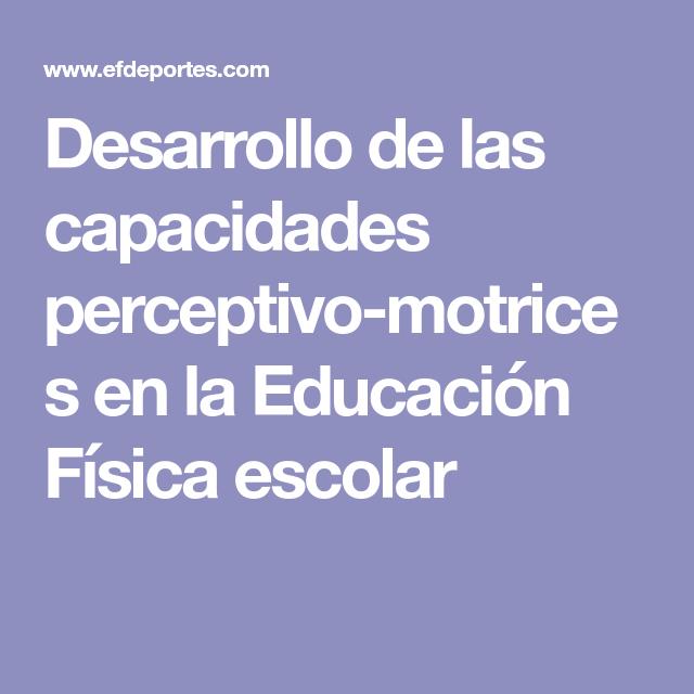 Desarrollo De Las Capacidades Perceptivo Motrices En La Educación Física Escolar Educacion Fisica Educacion Perceptivo
