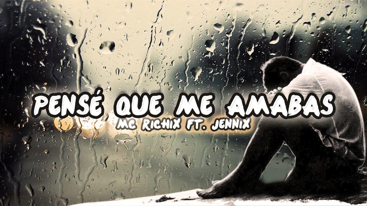 Pensé Que Me Amabas Rap Romantico 2016 Mc Richix Ft Jennix Rap Romantico Frases De Tristeza