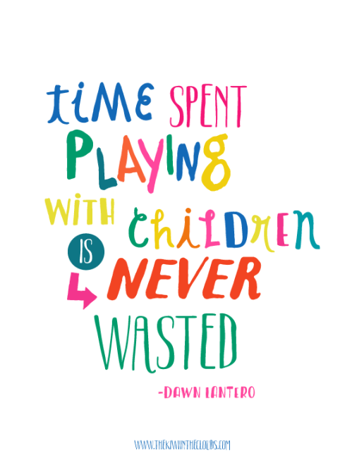 Motivational Quotes For Young Students: Time Spent Playing With Children Is Never Wasted Printable