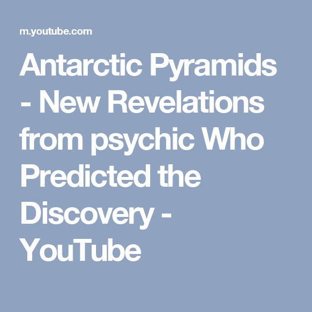 Antarctic Pyramids - New Revelations from psychic Who Predicted the Discovery - YouTube