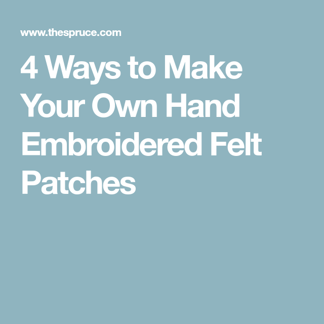 c2e91d2f9 4 Ways to Make Your Own Hand Embroidered Felt Patches Make Your Own, Felt,