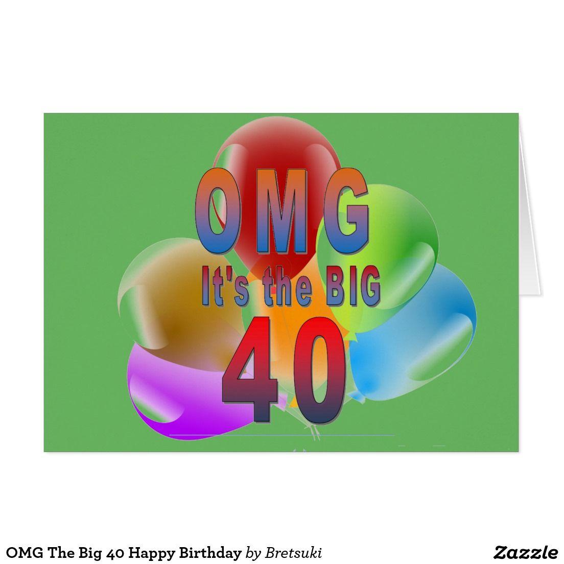 Omg The Big 40 Happy Birthday Card Happy Birthday Cards Happy