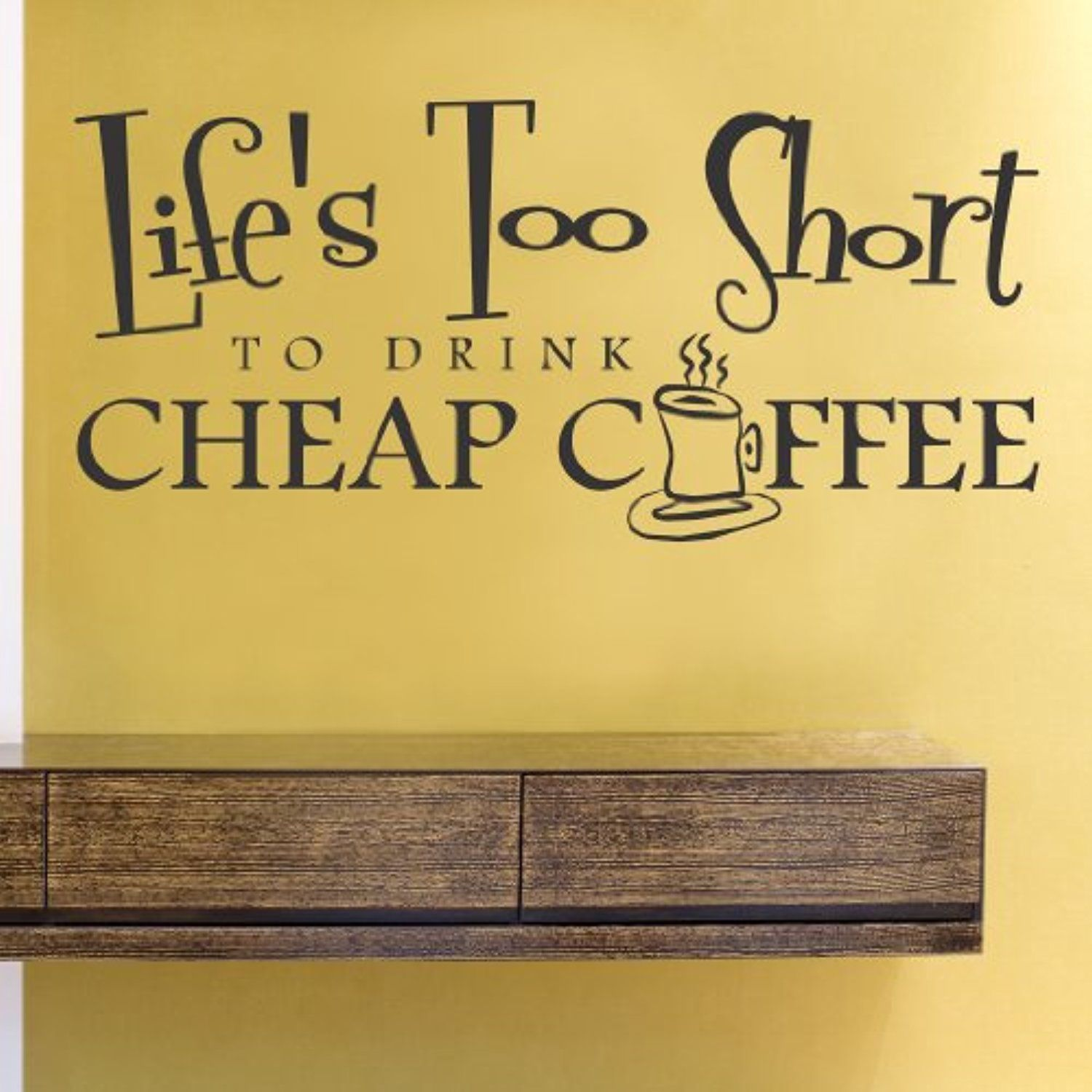 Life\'s too short to drink cheap coffee Vinyl Wall Decals Quotes ...