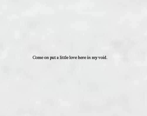 Come On Put A Little Love Here In My Void Great Song Lyrics