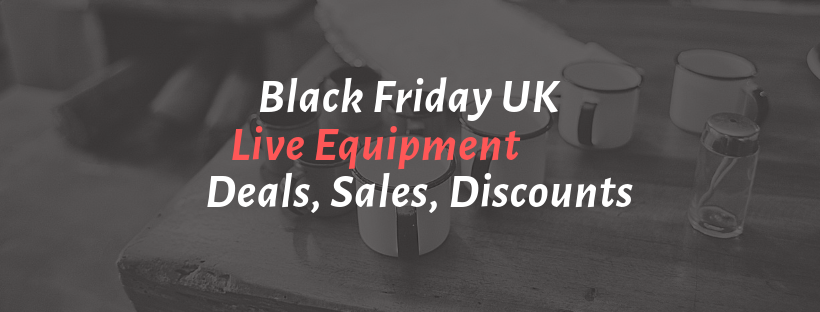 Best Black Friday UK 2018 Live Equipment Deals ,Sales ,Ads