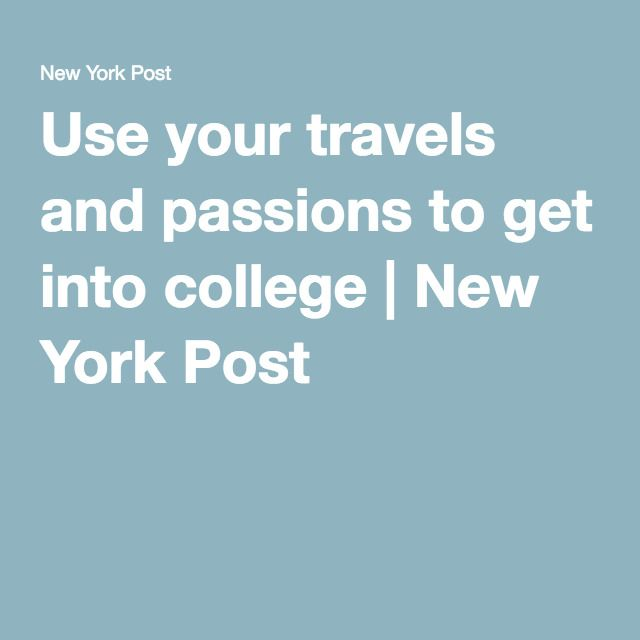 Use Your Travels And Passions To Get Into College Traveling By Yourself How To Get College