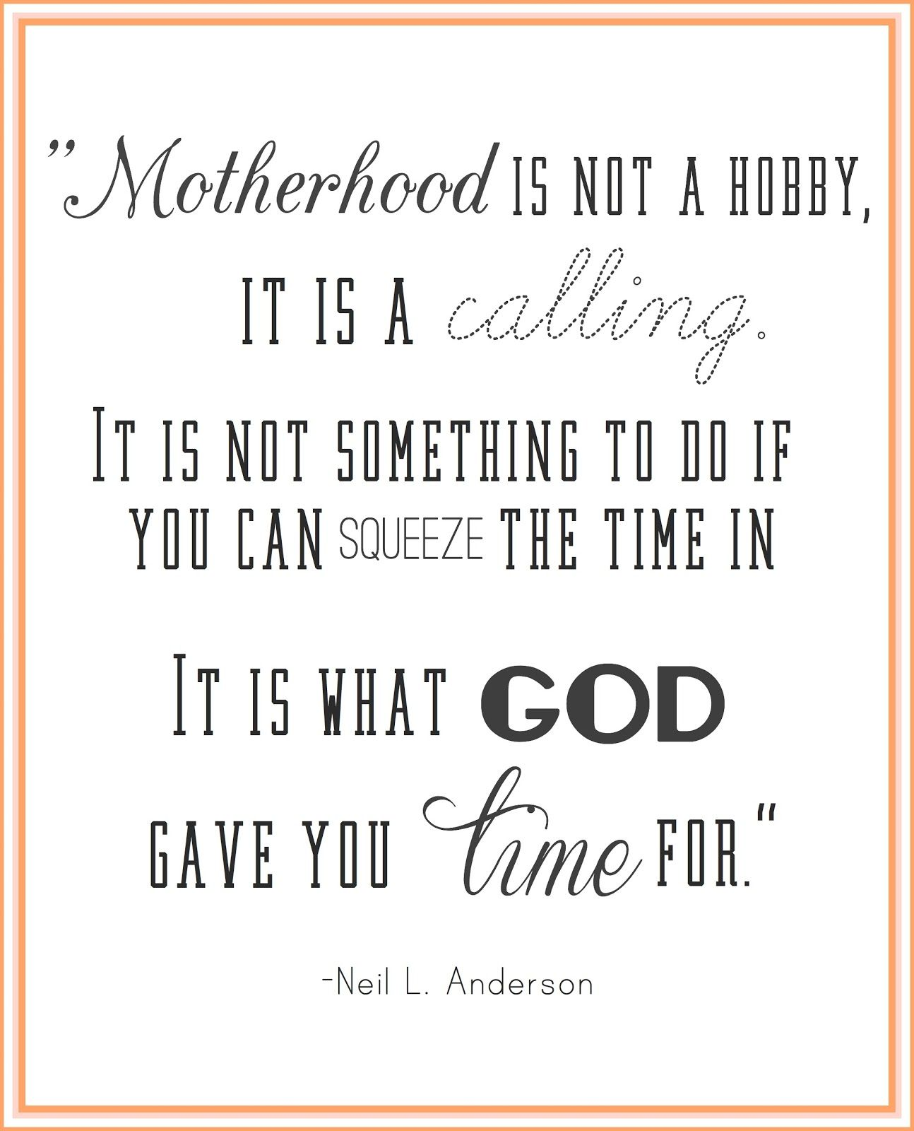 "Embrace being a mom ""Motherhood is not a hobby it is a calling It is not something to do if you can squeeze the time in"