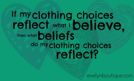 What beliefs do my clothing choices reflect