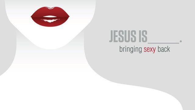 Jesus is bringing sexy back